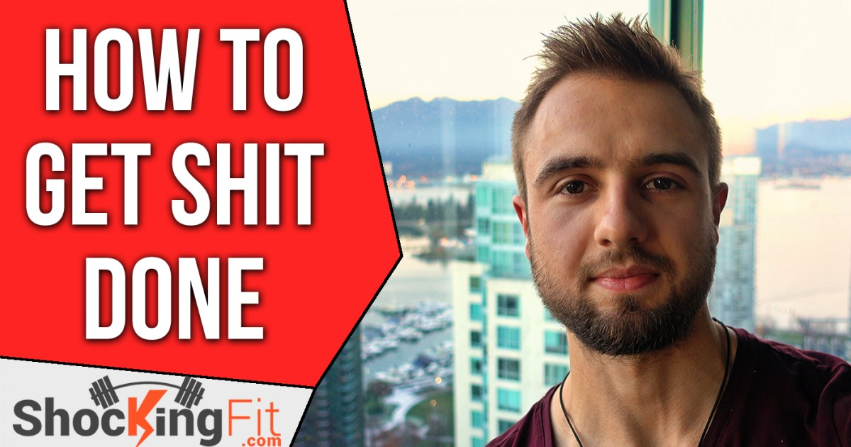 """How To """"Get Shit Done"""" and Stop Procrastinating"""