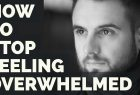How To Stop Feeling Overwhelmed - Mario Tomic